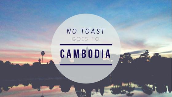 No Toast goes to Cambogia