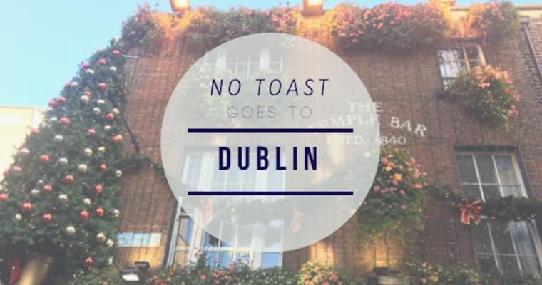 No Toast goes to Dublin