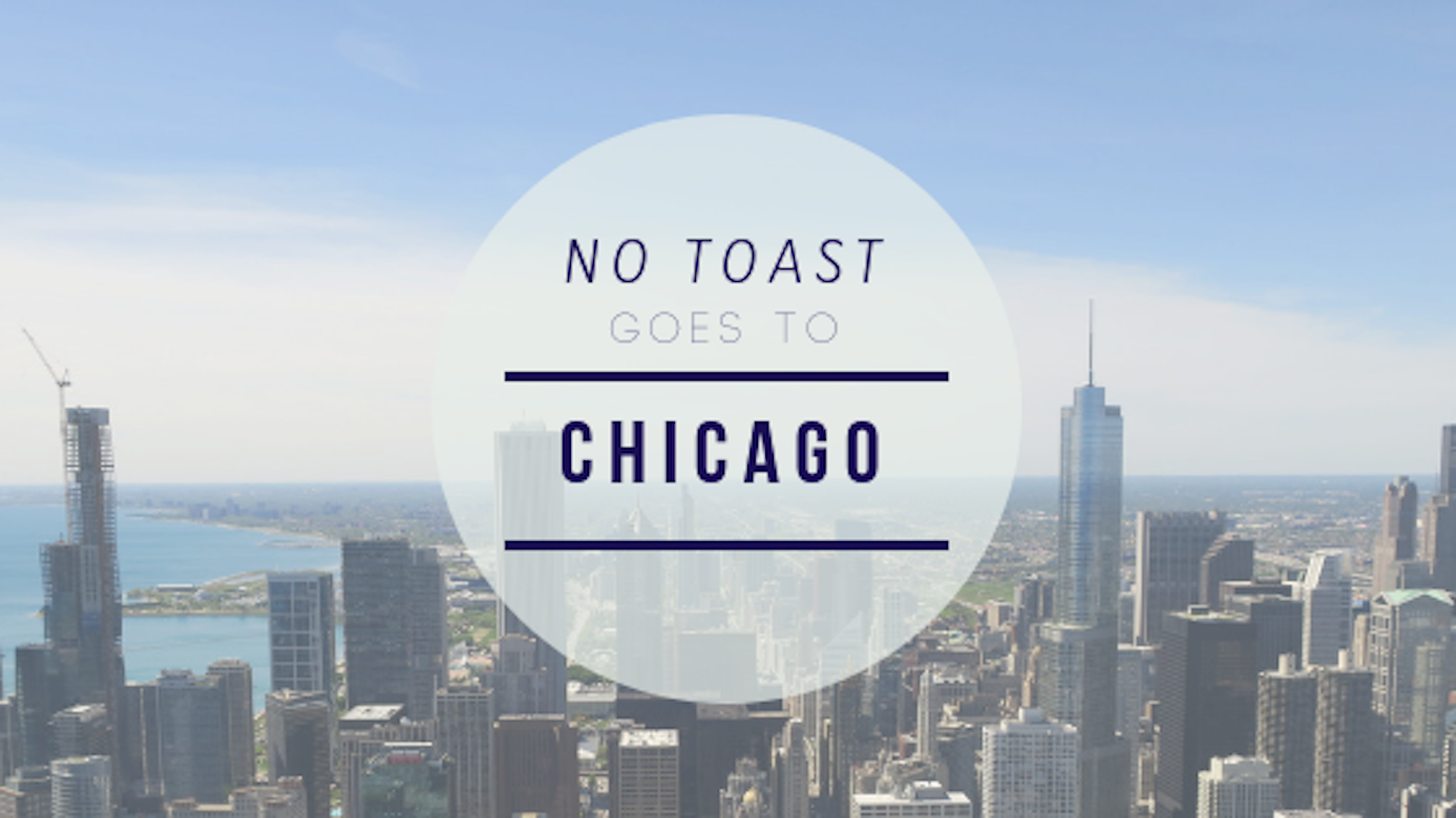 No Toast goes to Chicago - NO TOAST FOR BREAKFAST