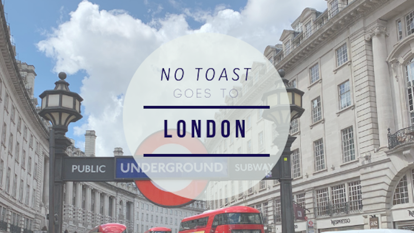 No Toast goes to London - NO TOAST FOR BREAKFAST