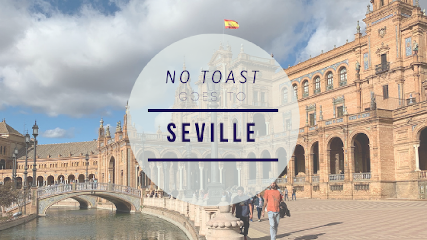 No Toast goes to Seville - NO TOAST FOR BREAKFAST