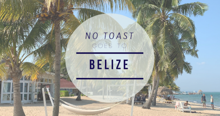 No Toast goes to Belize